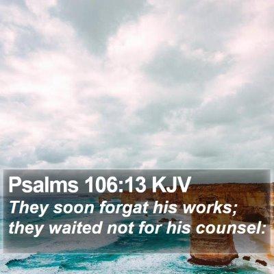 Psalms 106:13 KJV Bible Verse Image