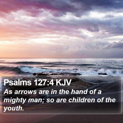 Psalms 127:4 KJV Bible Verse Image
