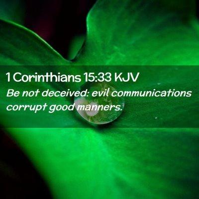 Picture 02 - 1 Corinthians 15:33 KJV - Be not deceived: evil communications corrupt good - Bible Verse Picture