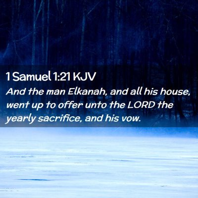 Picture 02 - 1 Samuel 1:21 KJV - And the man Elkanah, and all his house, went up - Bible Verse Picture