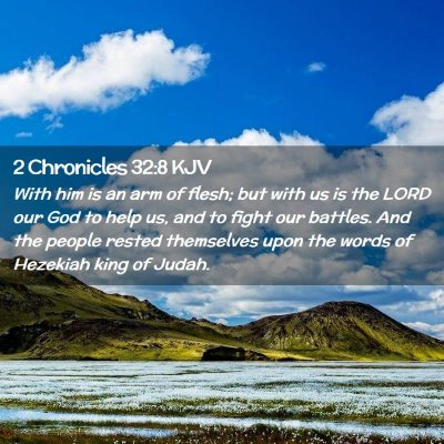 Picture 02 - 2 Chronicles 32:8 KJV - With him is an arm of flesh; but with us is the - Bible Verse Picture
