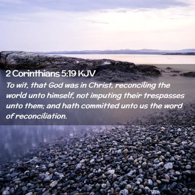 Picture 02 - 2 Corinthians 5:19 KJV - To wit, that God was in Christ, reconciling the - Bible Verse Picture