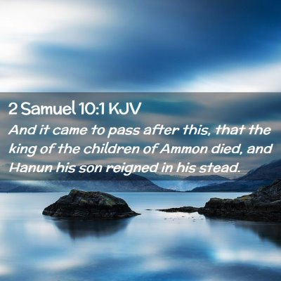 Picture 02 - 2 Samuel 10:1 KJV - And it came to pass after this, that the king of - Bible Verse Picture