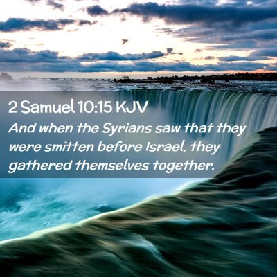 Picture 02 - 2 Samuel 10:15 KJV - And when the Syrians saw that they were smitten - Bible Verse Picture