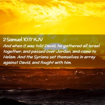 Picture 02 - 2 Samuel 10:17 KJV - And when it was told David, he gathered all - Bible Verse Picture