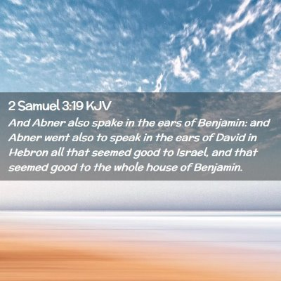 Picture 02 - 2 Samuel 3:19 KJV - And Abner also spake in the ears of Benjamin: and - Bible Verse Picture