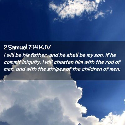 Picture 02 - 2 Samuel 7:14 KJV - I will be his father, and he shall be my son. If - Bible Verse Picture