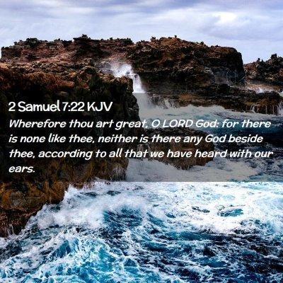 Picture 02 - 2 Samuel 7:22 KJV - Wherefore thou art great, O LORD God: for there - Bible Verse Picture