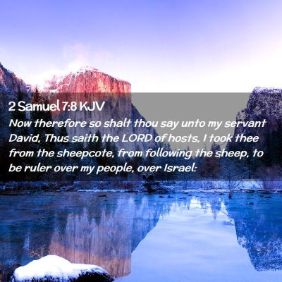Picture 02 - 2 Samuel 7:8 KJV - Now therefore so shalt thou say unto my servant - Bible Verse Picture