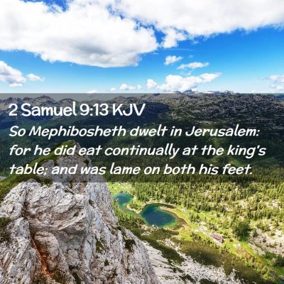 Picture 02 - 2 Samuel 9:13 KJV - So Mephibosheth dwelt in Jerusalem: for he did - Bible Verse Picture