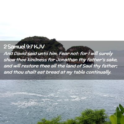 Picture 02 - 2 Samuel 9:7 KJV - And David said unto him, Fear not: for I will - Bible Verse Picture