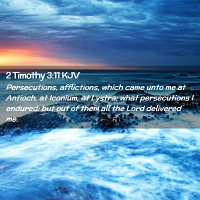 Picture 02 - 2 Timothy 3:11 KJV - Persecutions, afflictions, which came unto me at - Bible Verse Picture