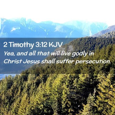 Picture 02 - 2 Timothy 3:12 KJV - Yea, and all that will live godly in Christ Jesus - Bible Verse Picture