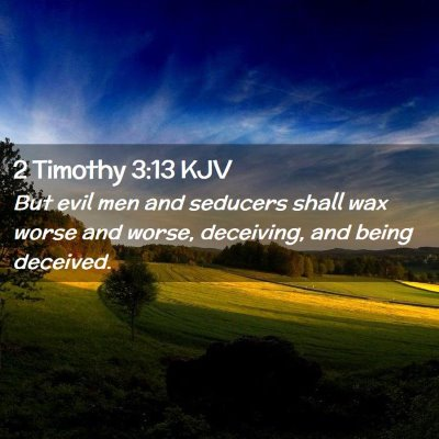 Picture 02 - 2 Timothy 3:13 KJV - But evil men and seducers shall wax worse and - Bible Verse Picture