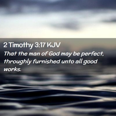 Picture 02 - 2 Timothy 3:17 KJV - That the man of God may be perfect, throughly - Bible Verse Picture