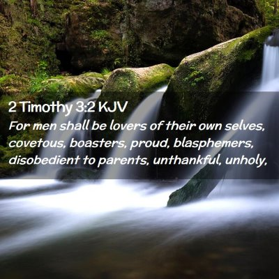 Picture 02 - 2 Timothy 3:2 KJV - For men shall be lovers of their own selves, - Bible Verse Picture