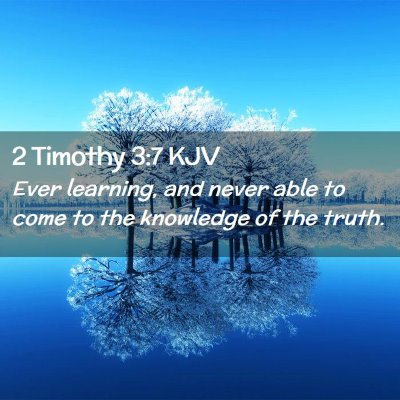 Picture 02 - 2 Timothy 3:7 KJV - Ever learning, and never able to come to the - Bible Verse Picture