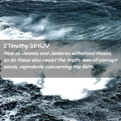 Picture 02 - 2 Timothy 3:8 KJV - Now as Jannes and Jambres withstood Moses, so do - Bible Verse Picture