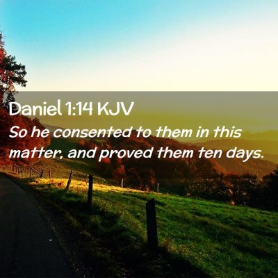 Picture 02 - Daniel 1:14 KJV - So he consented to them in this matter, and - Bible Verse Picture
