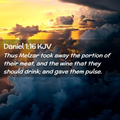 Picture 02 - Daniel 1:16 KJV - Thus Melzar took away the portion of their meat, - Bible Verse Picture