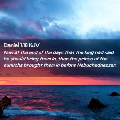 Picture 02 - Daniel 1:18 KJV - Now at the end of the days that the king had said - Bible Verse Picture