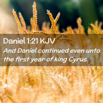 Picture 02 - Daniel 1:21 KJV - And Daniel continued even unto the first year of - Bible Verse Picture
