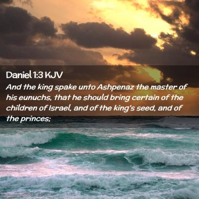 Picture 02 - Daniel 1:3 KJV - And the king spake unto Ashpenaz the master of - Bible Verse Picture