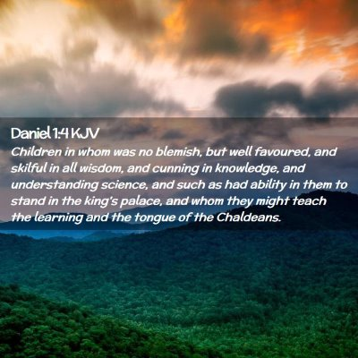 Picture 02 - Daniel 1:4 KJV - Children in whom was no blemish, but well - Bible Verse Picture