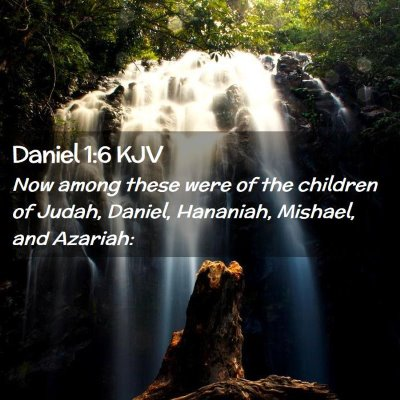 Picture 02 - Daniel 1:6 KJV - Now among these were of the children of Judah, - Bible Verse Picture