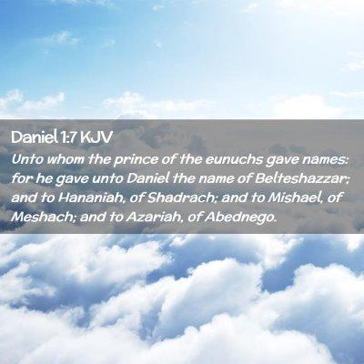 Picture 02 - Daniel 1:7 KJV - Unto whom the prince of the eunuchs gave names: - Bible Verse Picture