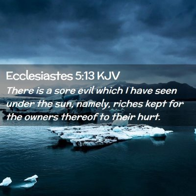 Picture 02 - Ecclesiastes 5:13 KJV - There is a sore evil which I have seen under the - Bible Verse Picture