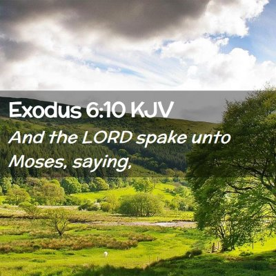 Picture 02 - Exodus 6:10 KJV - And the LORD spake unto Moses, - Bible Verse Picture