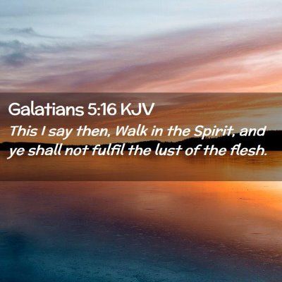 Picture 02 - Galatians 5:16 KJV - This I say then, Walk in the Spirit, and ye shall - Bible Verse Picture