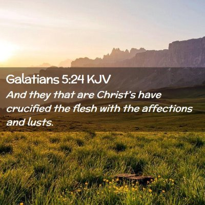 Picture 02 - Galatians 5:24 KJV - And they that are Christ's have crucified the - Bible Verse Picture