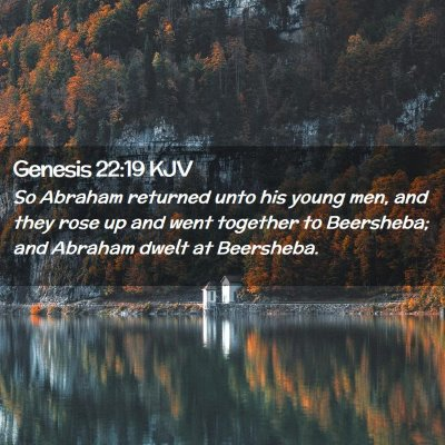 Picture 02 - Genesis 22:19 KJV - So Abraham returned unto his young men, and they - Bible Verse Picture