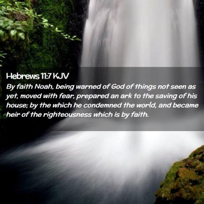 Picture 02 - Hebrews 11:7 KJV - By faith Noah, being warned of God of things not - Bible Verse Picture