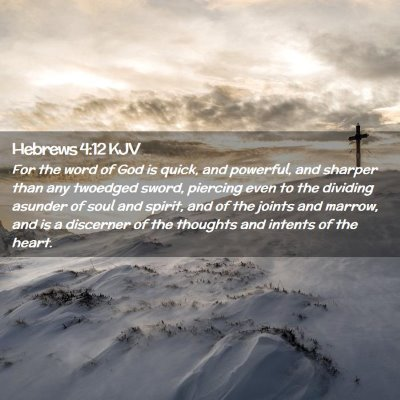 Picture 02 - Hebrews 4:12 KJV - For the word of God is quick, and powerful, and - Bible Verse Picture