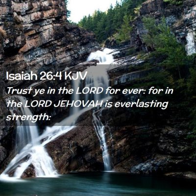 Picture 02 - Isaiah 26:4 KJV - Trust ye in the LORD for ever: for in the LORD - Bible Verse Picture