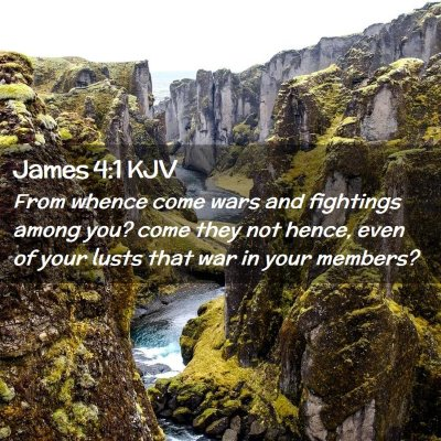 Picture 02 - James 4:1 KJV - From whence come wars and fightings among you? - Bible Verse Picture