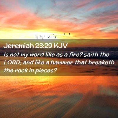 Picture 02 - Jeremiah 23:29 KJV - Is not my word like as a fire? saith the LORD; - Bible Verse Picture