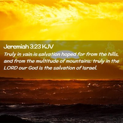 Picture 02 - Jeremiah 3:23 KJV - Truly in vain is salvation hoped for from the - Bible Verse Picture