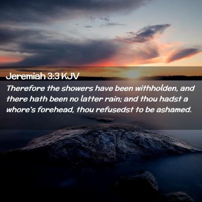 Picture 02 - Jeremiah 3:3 KJV - Therefore the showers have been withholden, and - Bible Verse Picture