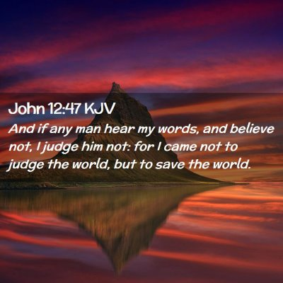 Picture 02 - John 12:47 KJV - And if any man hear my words, and believe not, I - Bible Verse Picture