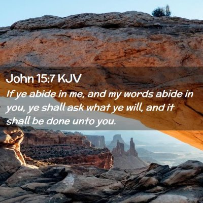 Picture 02 - John 15:7 KJV - If ye abide in me, and my words abide in you, ye - Bible Verse Picture