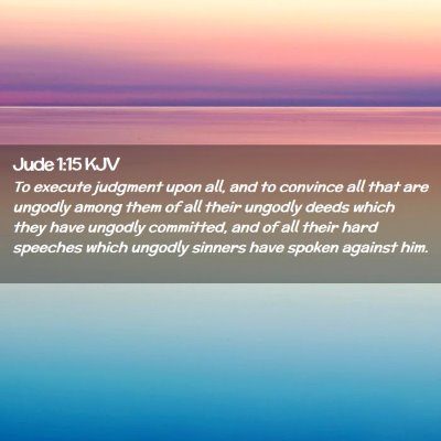 Picture 02 - Jude 1:15 KJV - To execute judgment upon all, and to convince all - Bible Verse Picture