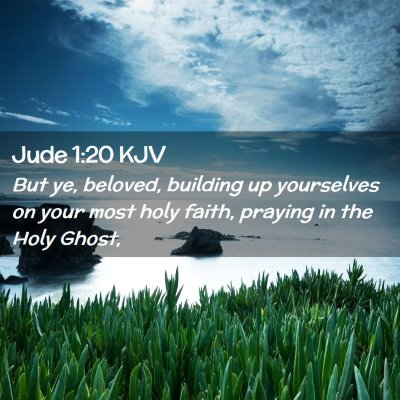 Picture 02 - Jude 1:20 KJV - But ye, beloved, building up yourselves on your - Bible Verse Picture