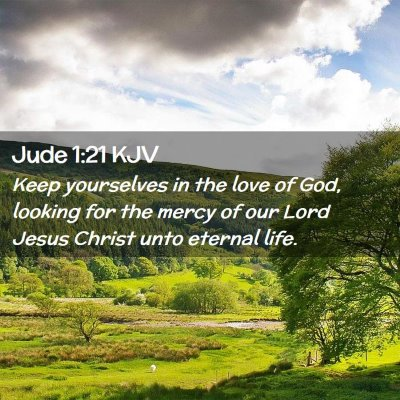 Picture 02 - Jude 1:21 KJV - Keep yourselves in the love of God, looking for - Bible Verse Picture