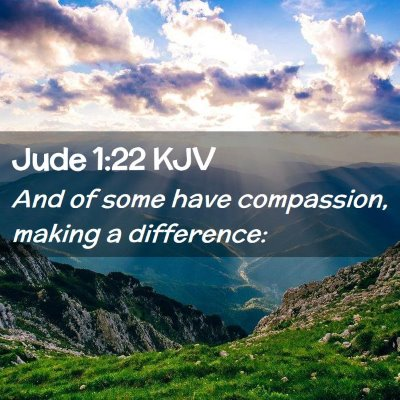 Picture 02 - Jude 1:22 KJV - And of some have compassion, making a - Bible Verse Picture