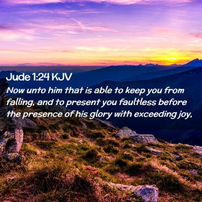 Picture 02 - Jude 1:24 KJV - Now unto him that is able to keep you from - Bible Verse Picture
