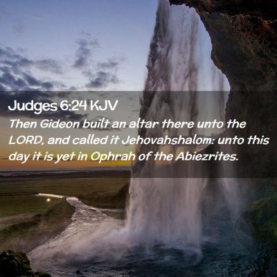 Picture 02 - Judges 6:24 KJV - Then Gideon built an altar there unto the LORD, - Bible Verse Picture